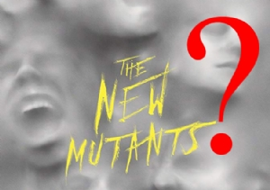 The New Mutants'ta belirsizlik!